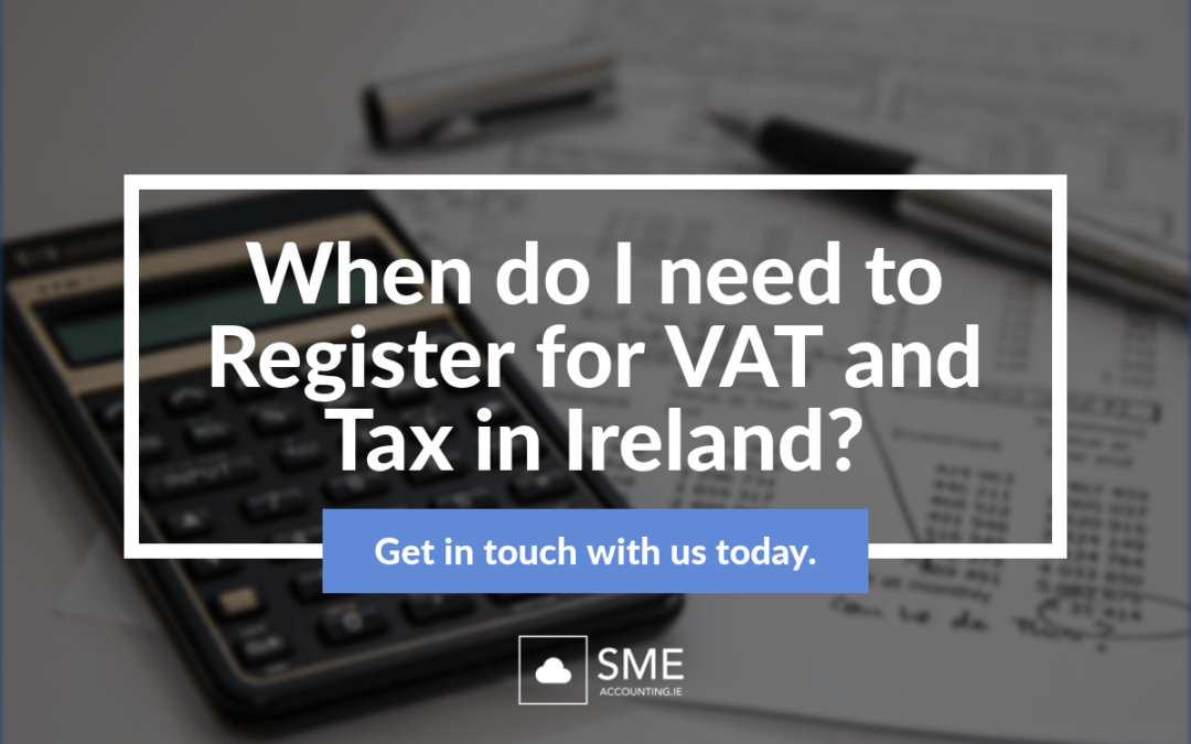 When do I need to Register for VAT and Tax in Ireland?